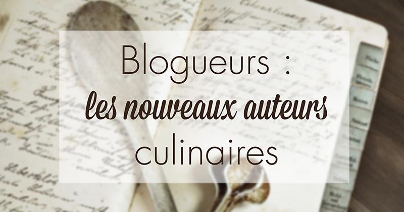 Blogueurs, les nouveaux auteurs culinaires