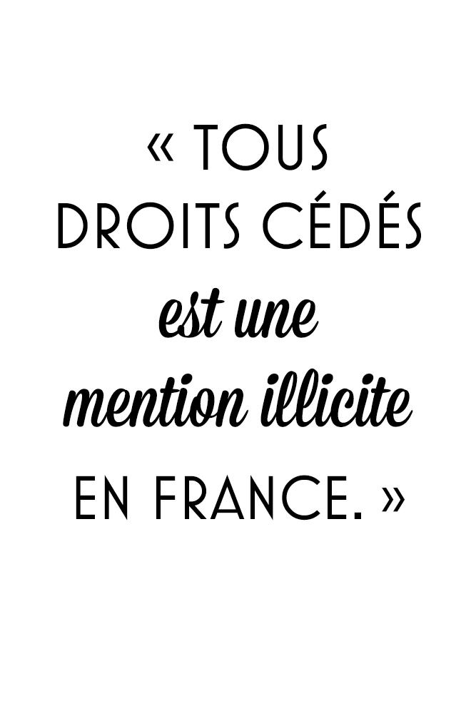 Tous droits cédés est une mention illicite en France.
